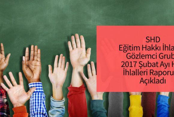 SHD Eğitim Hakkı İhlalleri Şubat Ayı Raporu Yayınlandı