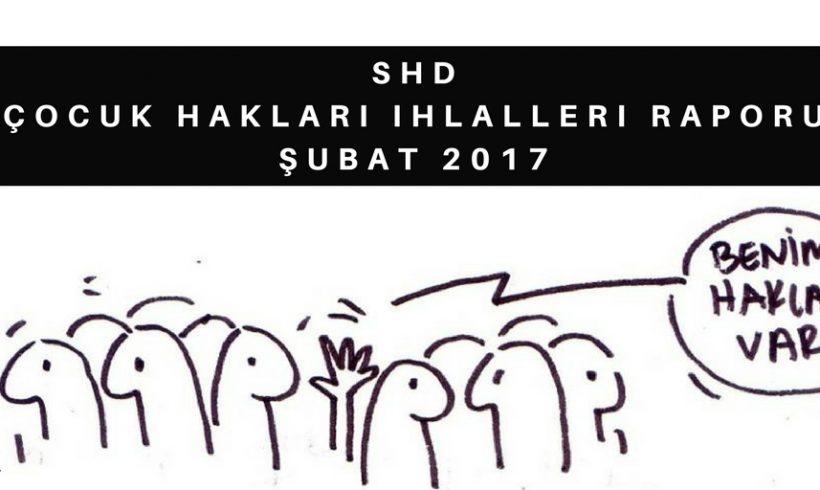 SHD 2017 Şubat Ayı Çocuk Hakları İhlalleri Raporu