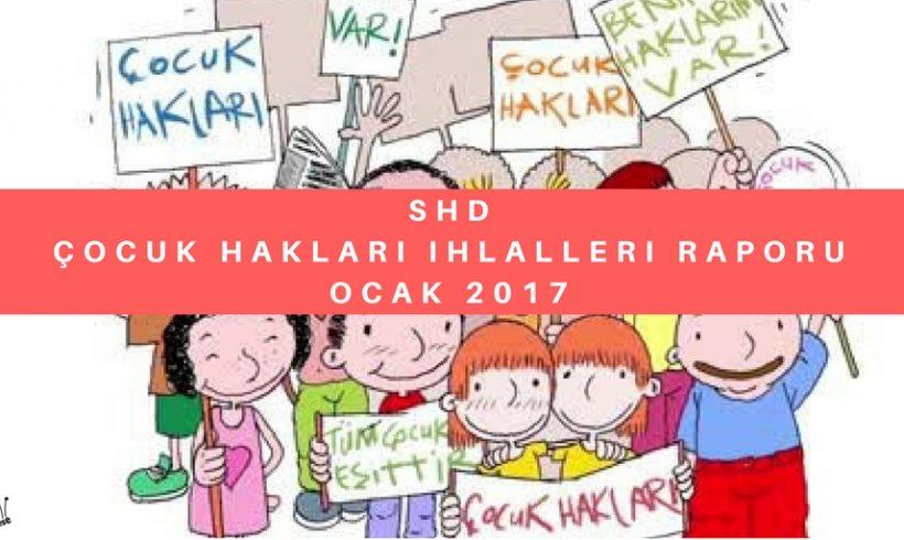 SHD 2017 Ocak Ayı Çocuk Hakları İhlalleri Raporu