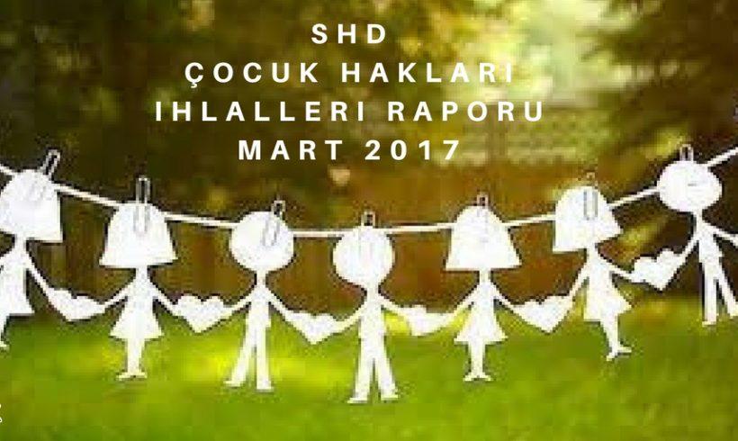 SHD 2017 Mart Ayı Çocuk Hakları İhlalleri Raporu