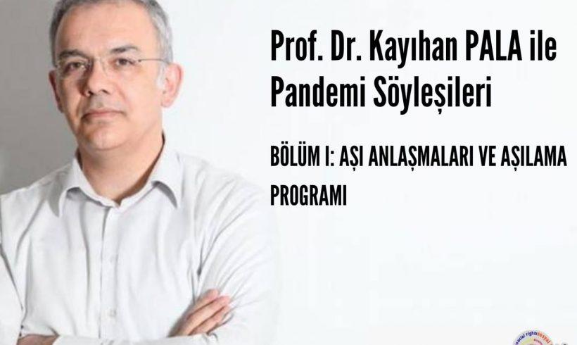 Prof. Dr. Kayıhan Pala ile Pandemi Söyleşileri Bölüm 1: Aşı Anlaşmaları ve Aşılama Programı